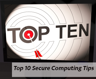 Top Ten Secure Computing Tips